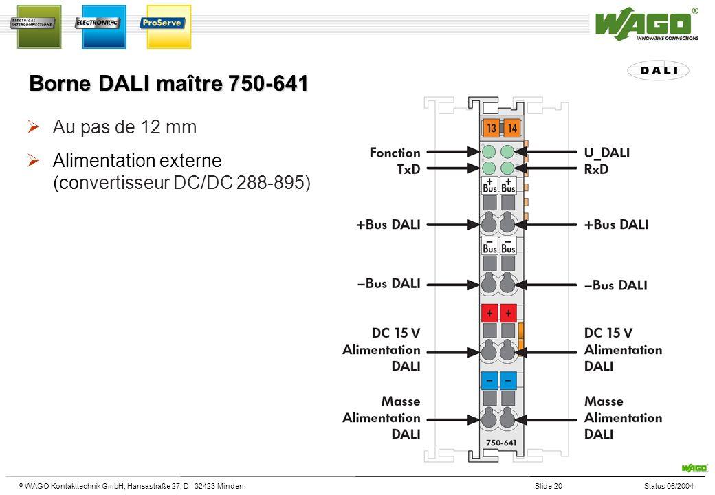 © WAGO Kontakttechnik GmbH, Hansastraße 27, D - 32423 MindenSlide 20Status 06/2004 Borne DALI maître 750-641 Au pas de 12 mm Alimentation externe (convertisseur DC/DC 288-895)