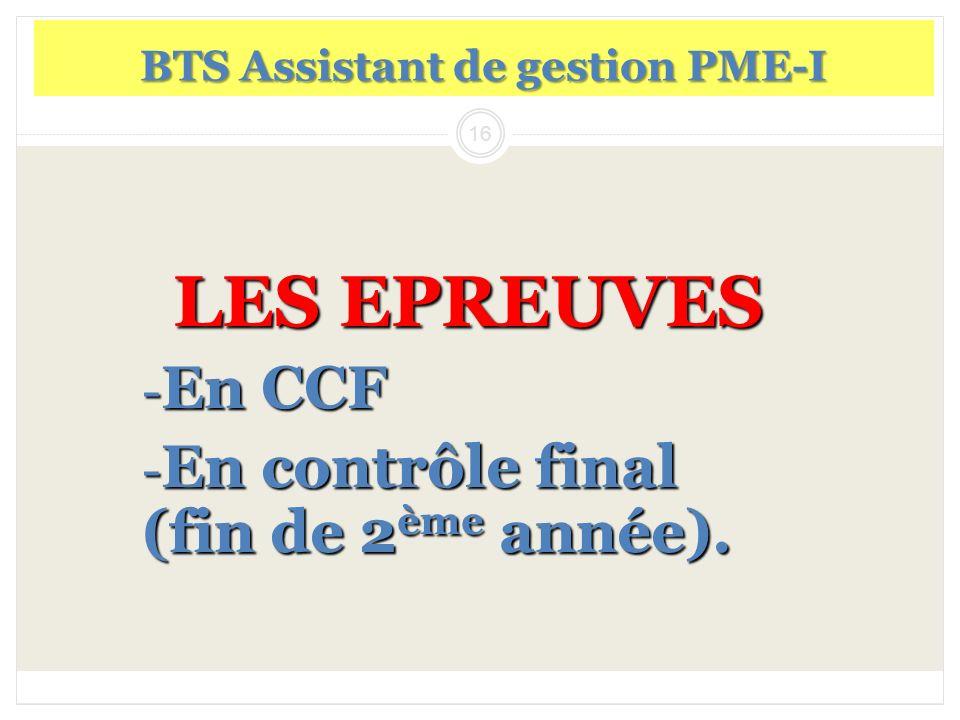 16 LES EPREUVES - En CCF - En contrôle final (fin de 2 ème année). BTS Assistant de gestion PME-I