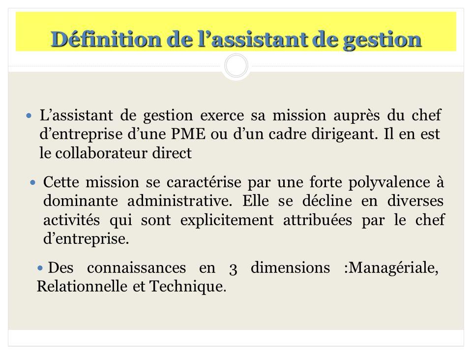 Définition de lassistant de gestion Lassistant de gestion exerce sa mission auprès du chef dentreprise dune PME ou dun cadre dirigeant. Il en est le c
