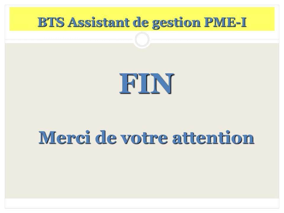 FIN Merci de votre attention BTS Assistant de gestion PME-I