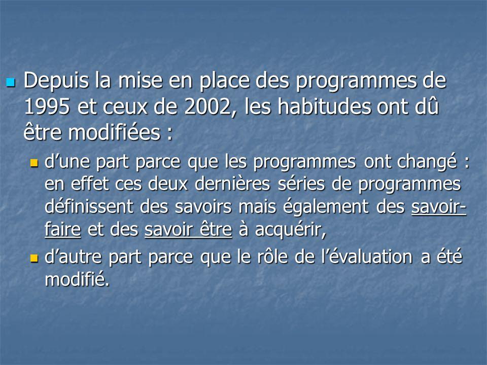Depuis la mise en place des programmes de 1995 et ceux de 2002, les habitudes ont dû être modifiées : Depuis la mise en place des programmes de 1995 e