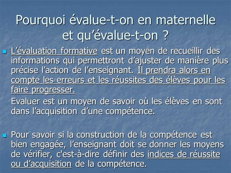 Pourquoi évalue-t-on en maternelle et quévalue-t-on ? Lévaluation formative est un moyen de recueillir des informations qui permettront dajuster de ma