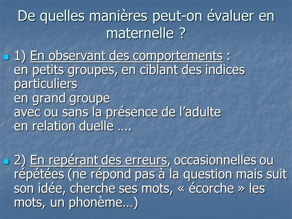 De quelles manières peut-on évaluer en maternelle ? 1) En observant des comportements : en petits groupes, en ciblant des indices particuliers en gran