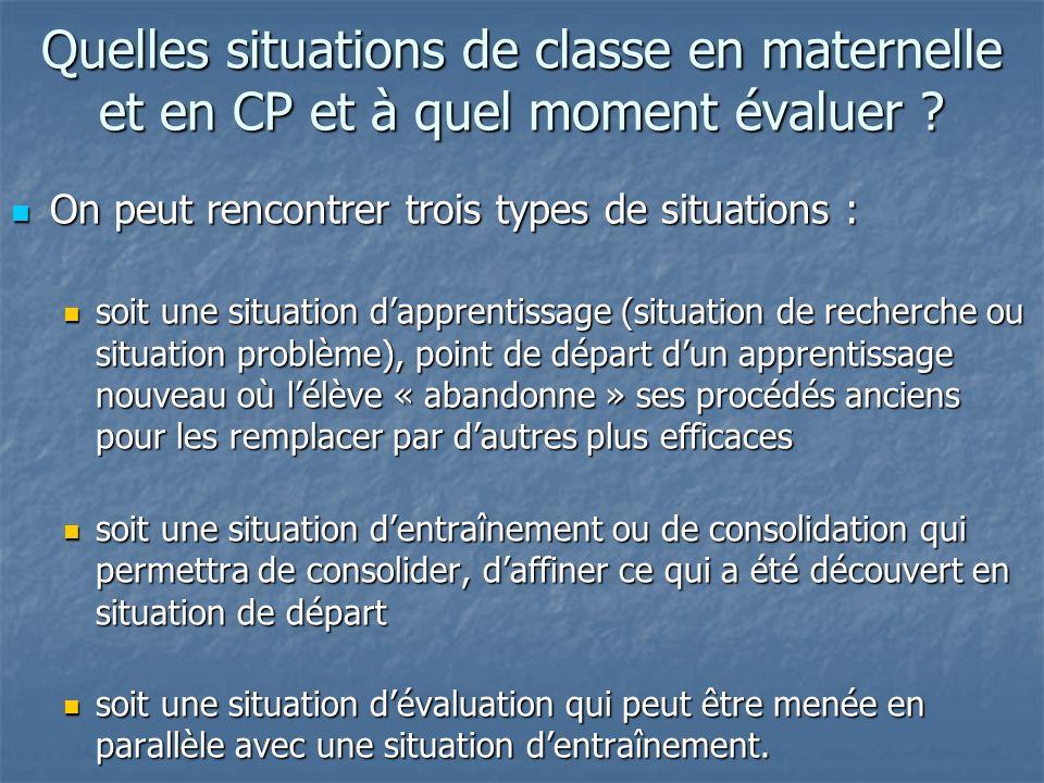 Quelles situations de classe en maternelle et en CP et à quel moment évaluer ? On peut rencontrer trois types de situations : On peut rencontrer trois