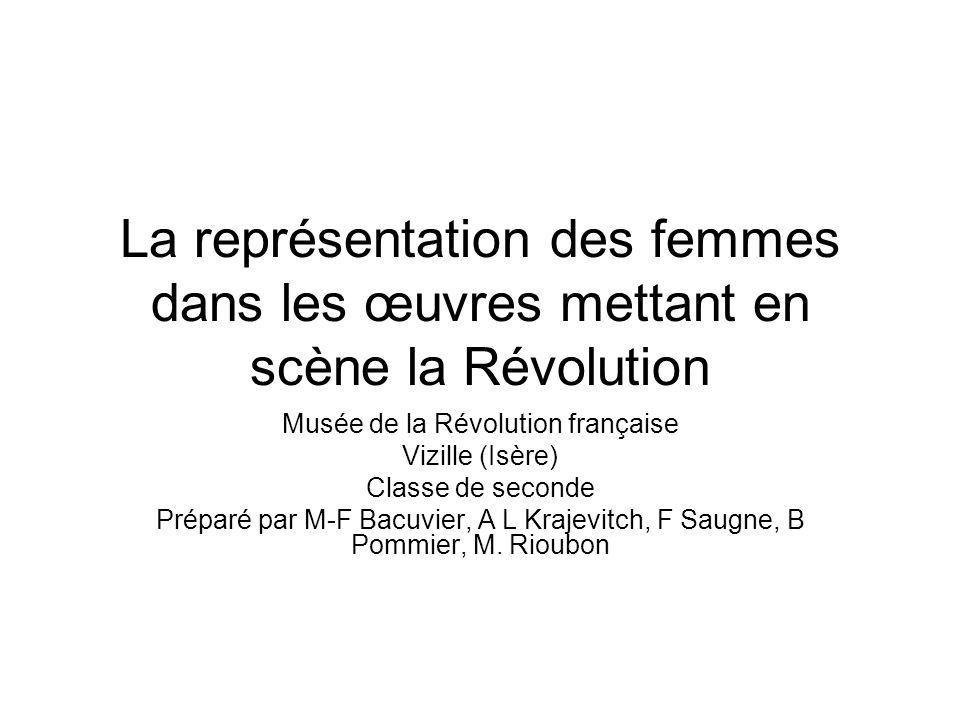 La représentation des femmes dans les œuvres mettant en scène la Révolution Musée de la Révolution française Vizille (Isère) Classe de seconde Préparé