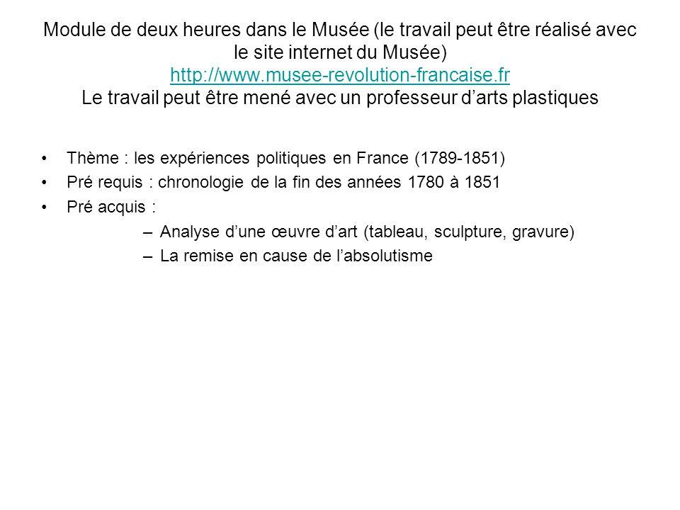 Module de deux heures dans le Musée (le travail peut être réalisé avec le site internet du Musée) http://www.musee-revolution-francaise.fr Le travail
