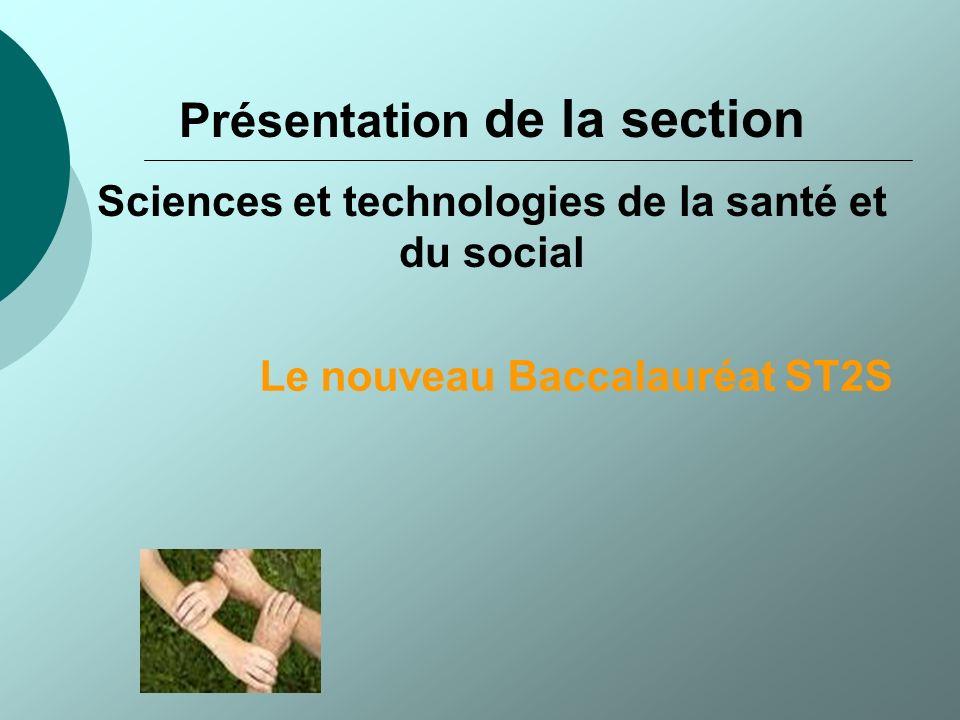 La nouvelle section ST2S Elle remplace la section Sciences Médico - Sociales depuis septembre 2007
