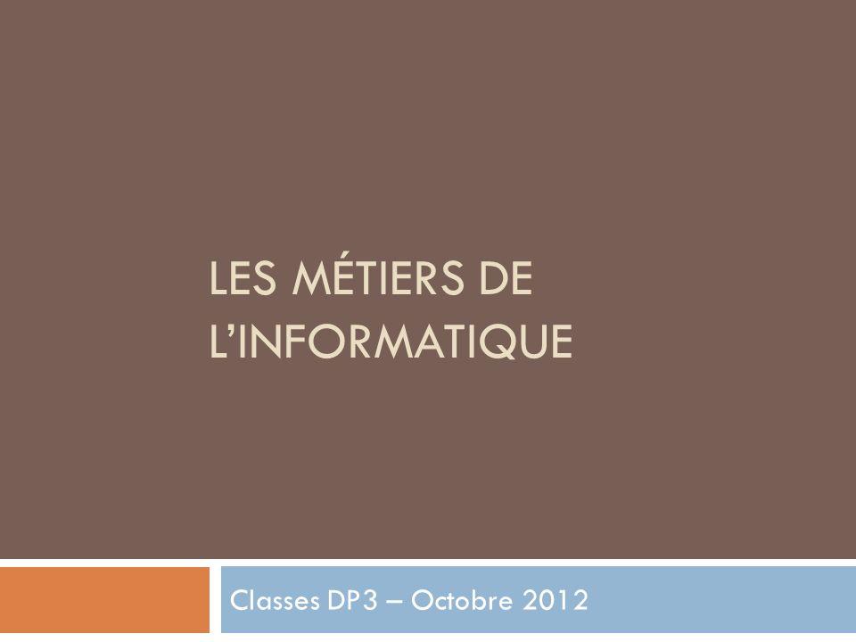 LES MÉTIERS DE LINFORMATIQUE Classes DP3 – Octobre 2012
