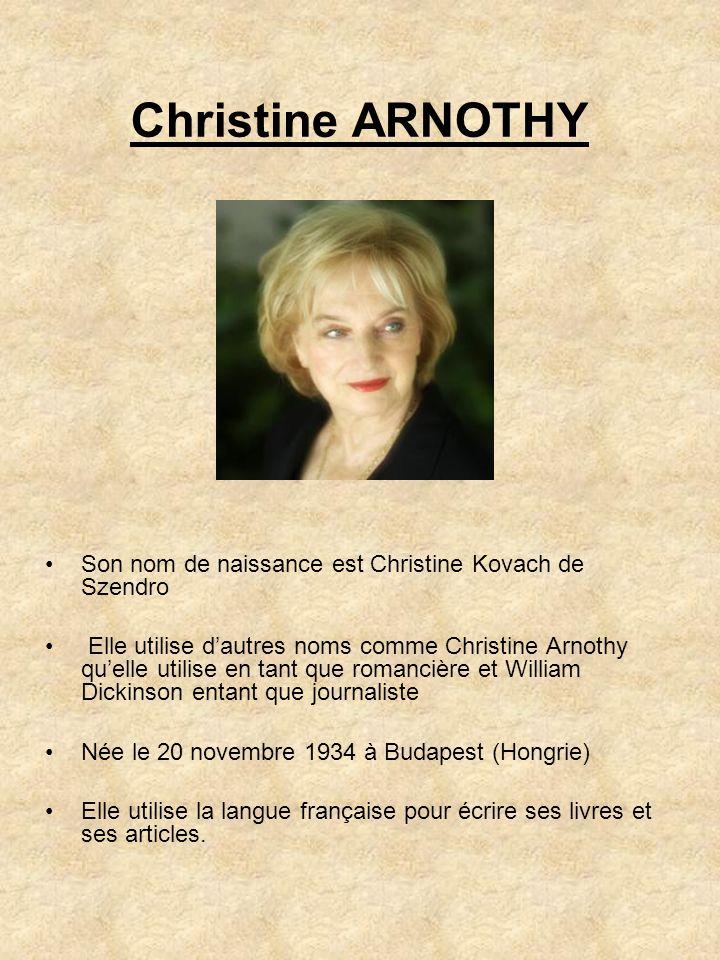Christine ARNOTHY Son nom de naissance est Christine Kovach de Szendro Elle utilise dautres noms comme Christine Arnothy quelle utilise en tant que ro