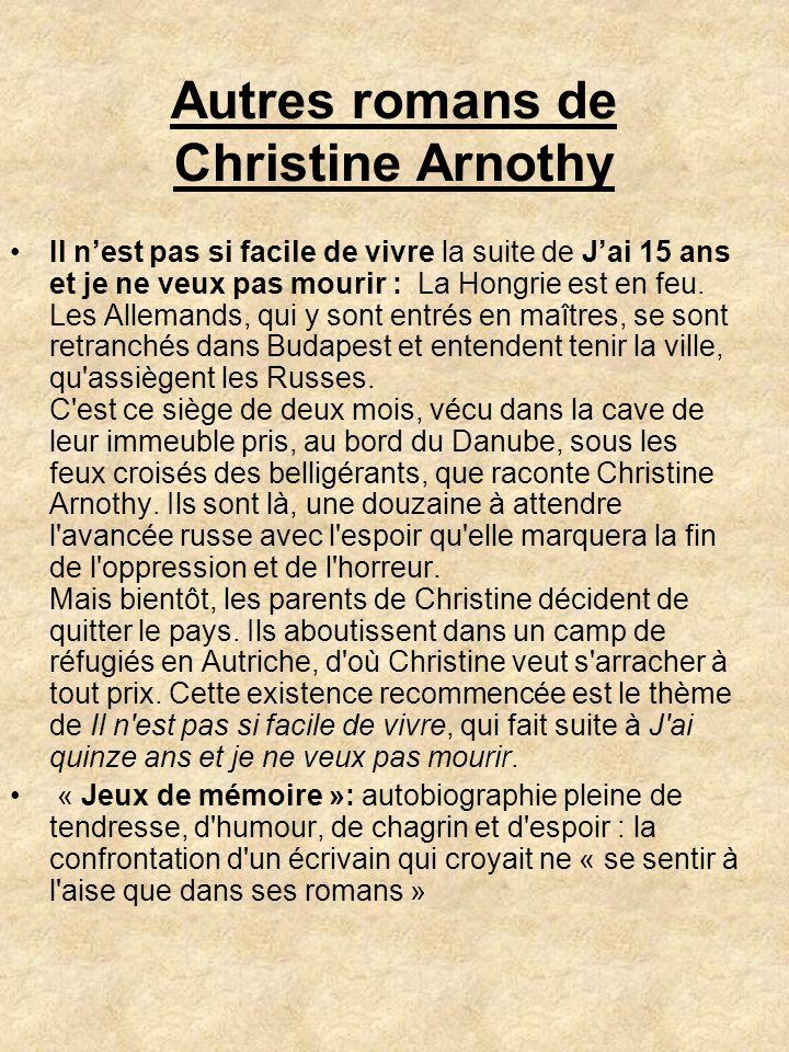 Autres romans de Christine Arnothy Il nest pas si facile de vivre la suite de Jai 15 ans et je ne veux pas mourir : La Hongrie est en feu. Les Alleman