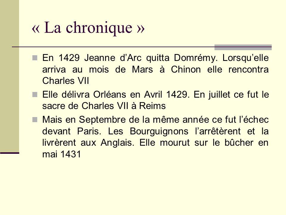 « La chronique » En 1429 Jeanne dArc quitta Domrémy. Lorsquelle arriva au mois de Mars à Chinon elle rencontra Charles VII Elle délivra Orléans en Avr