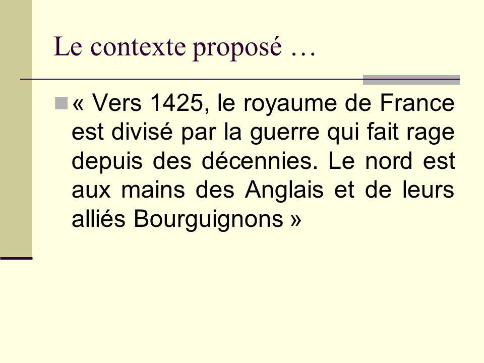 Le contexte proposé … « Vers 1425, le royaume de France est divisé par la guerre qui fait rage depuis des décennies. Le nord est aux mains des Anglais
