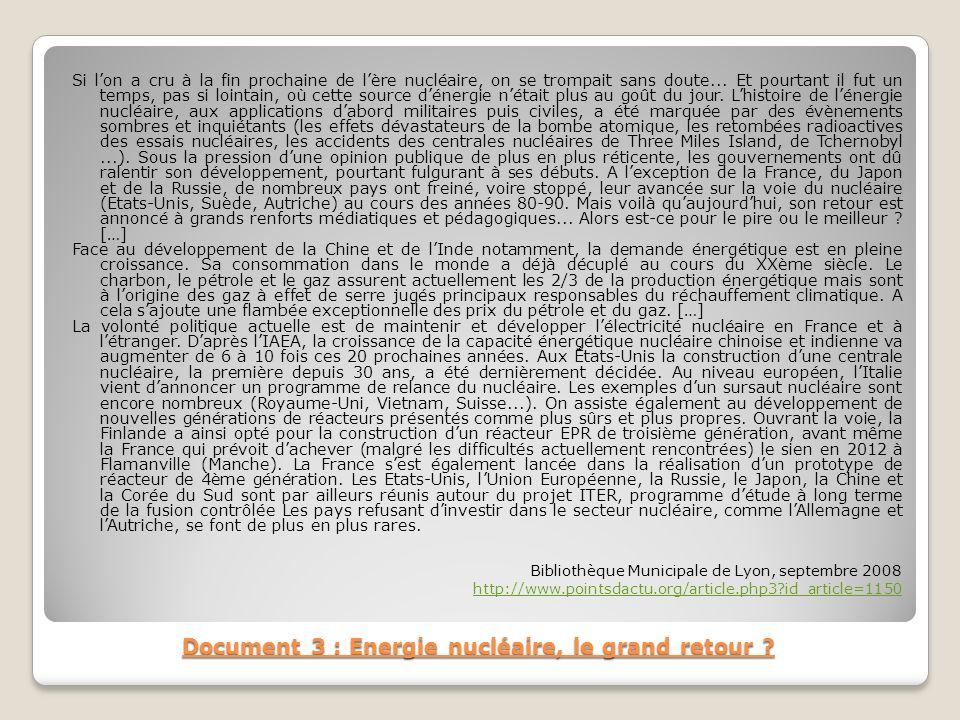 Document 3 : Energie nucléaire, le grand retour ? Si lon a cru à la fin prochaine de lère nucléaire, on se trompait sans doute... Et pourtant il fut u