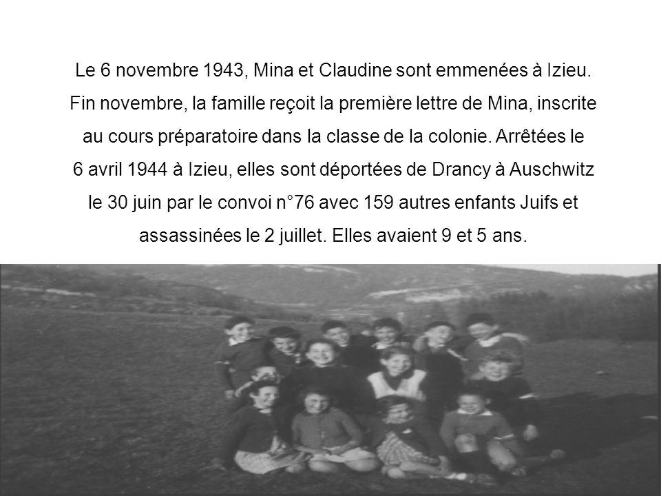 Le 6 novembre 1943, Mina et Claudine sont emmenées à Izieu. Fin novembre, la famille reçoit la première lettre de Mina, inscrite au cours préparatoire