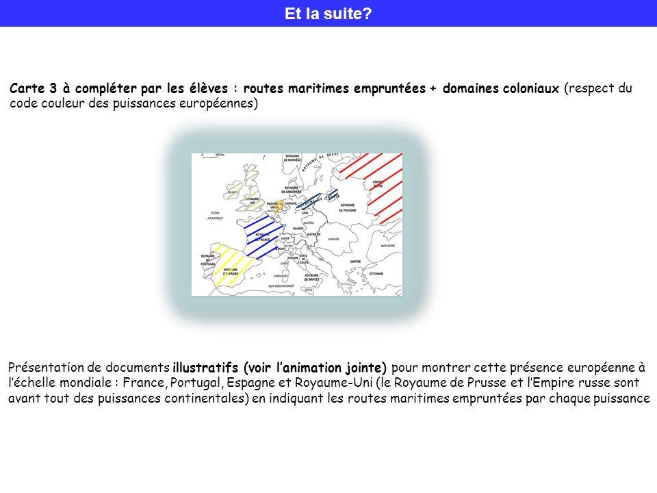 Et la suite? Carte 3 à compléter par les élèves : routes maritimes empruntées + domaines coloniaux (respect du code couleur des puissances européennes