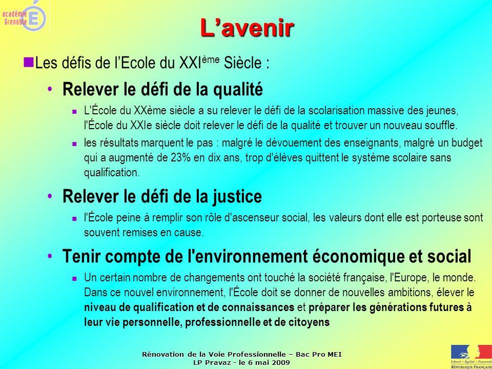 Rénovation de la Voie Professionnelle – Bac Pro MEI LP Pravaz - le 6 mai 2009 Lavenir Les défis de lEcole du XXI ème Siècle : Relever le défi de la qu