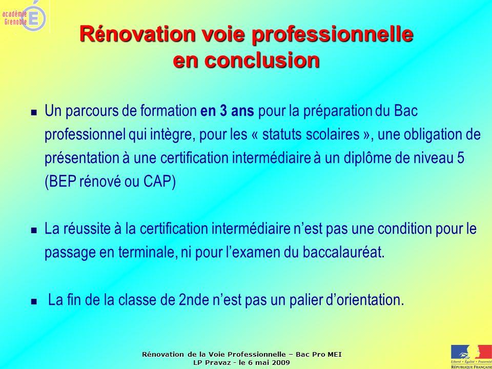 Rénovation de la Voie Professionnelle – Bac Pro MEI LP Pravaz - le 6 mai 2009 R é novation voie professionnelle en conclusion Un parcours de formation