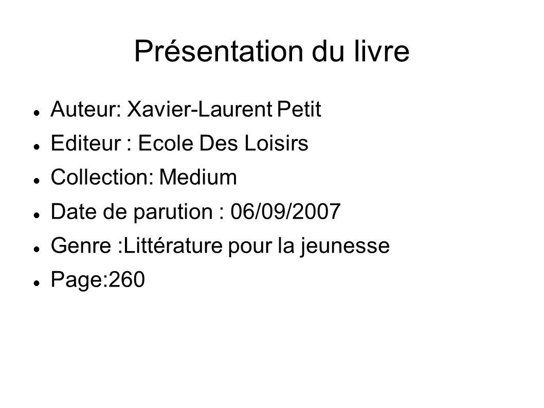 Présentation du livre Auteur: Xavier-Laurent Petit Editeur : Ecole Des Loisirs Collection: Medium Date de parution : 06/09/2007 Genre :Littérature pou
