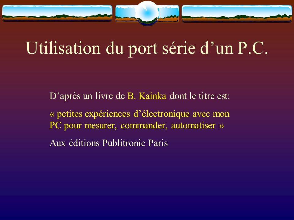 Daprès un livre de B. Kainka dont le titre est: « petites expériences délectronique avec mon PC pour mesurer, commander, automatiser » Aux éditions Pu
