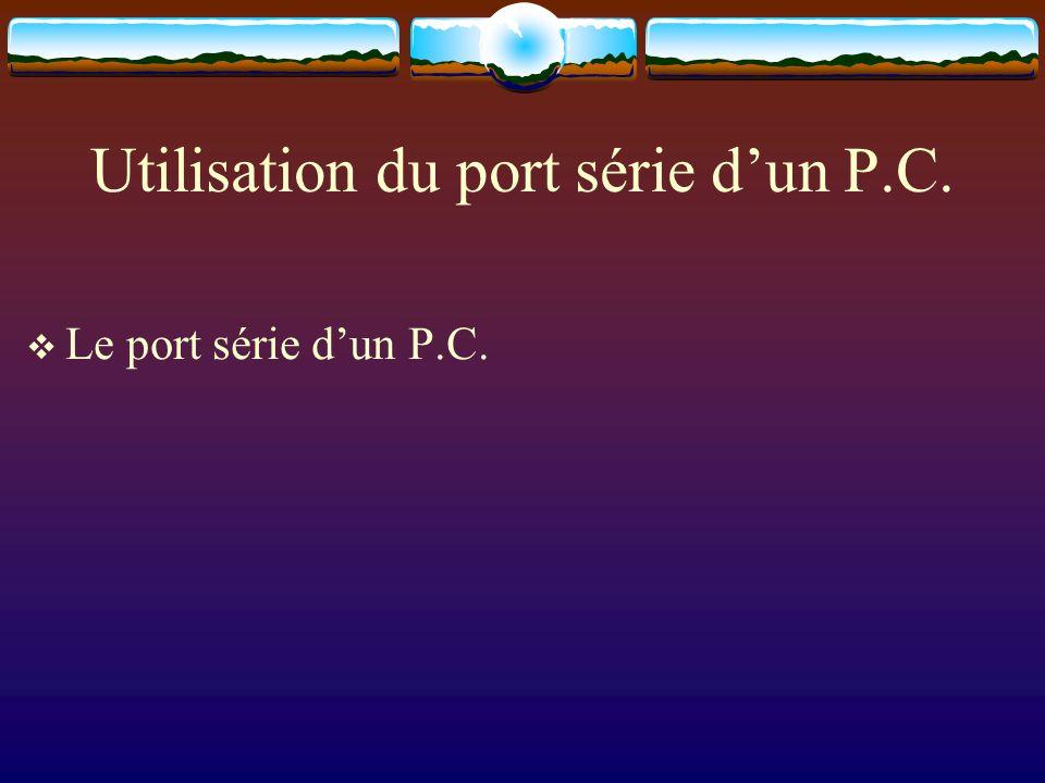 Utilisation du port série dun P.C. Le port série dun P.C.
