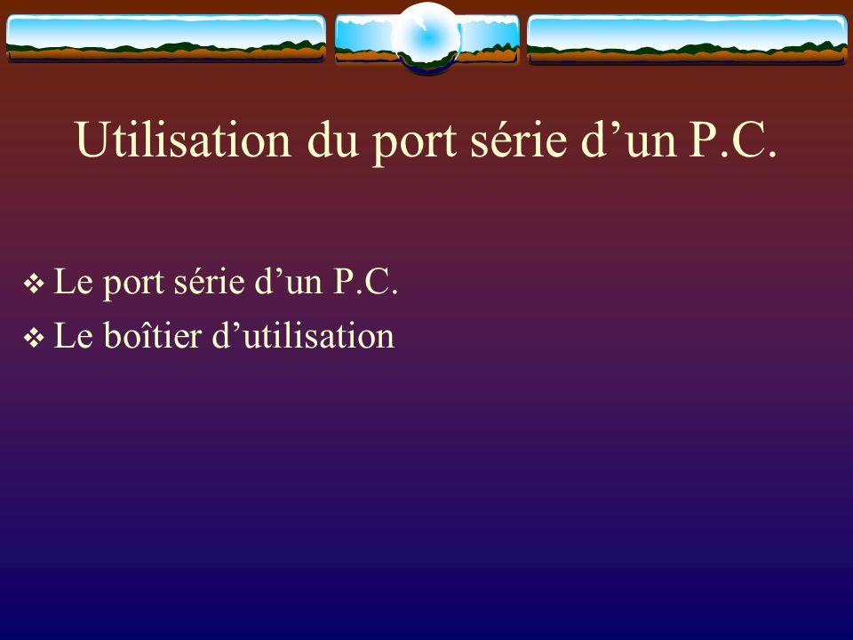 Utilisation du port série dun P.C. Le port série dun P.C. Le boîtier dutilisation