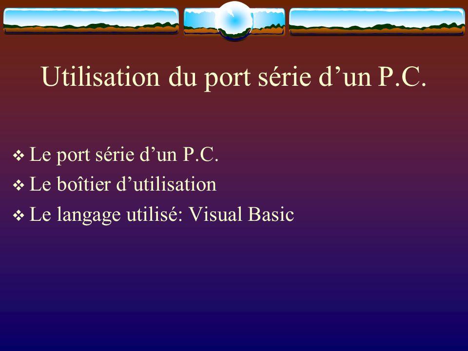 Utilisation du port série dun P.C. Le port série dun P.C. Le boîtier dutilisation Le langage utilisé: Visual Basic