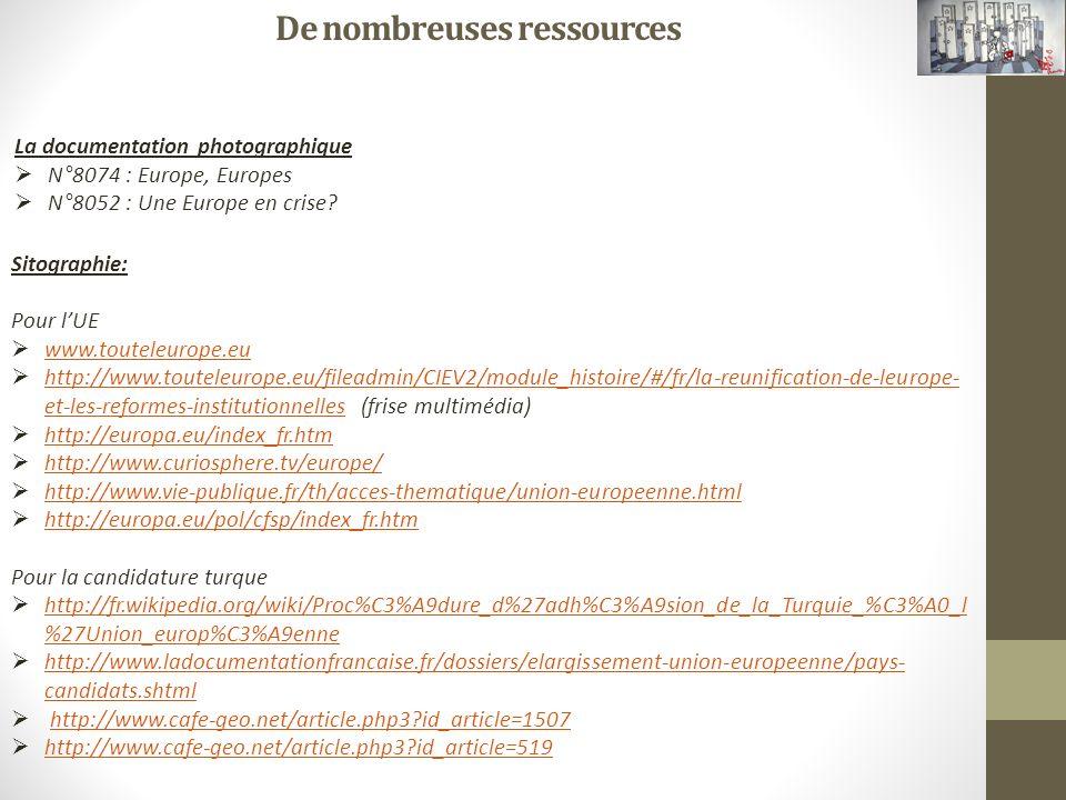 De nombreuses ressources La documentation photographique N°8074 : Europe, Europes N°8052 : Une Europe en crise? Sitographie: Pour lUE www.touteleurope
