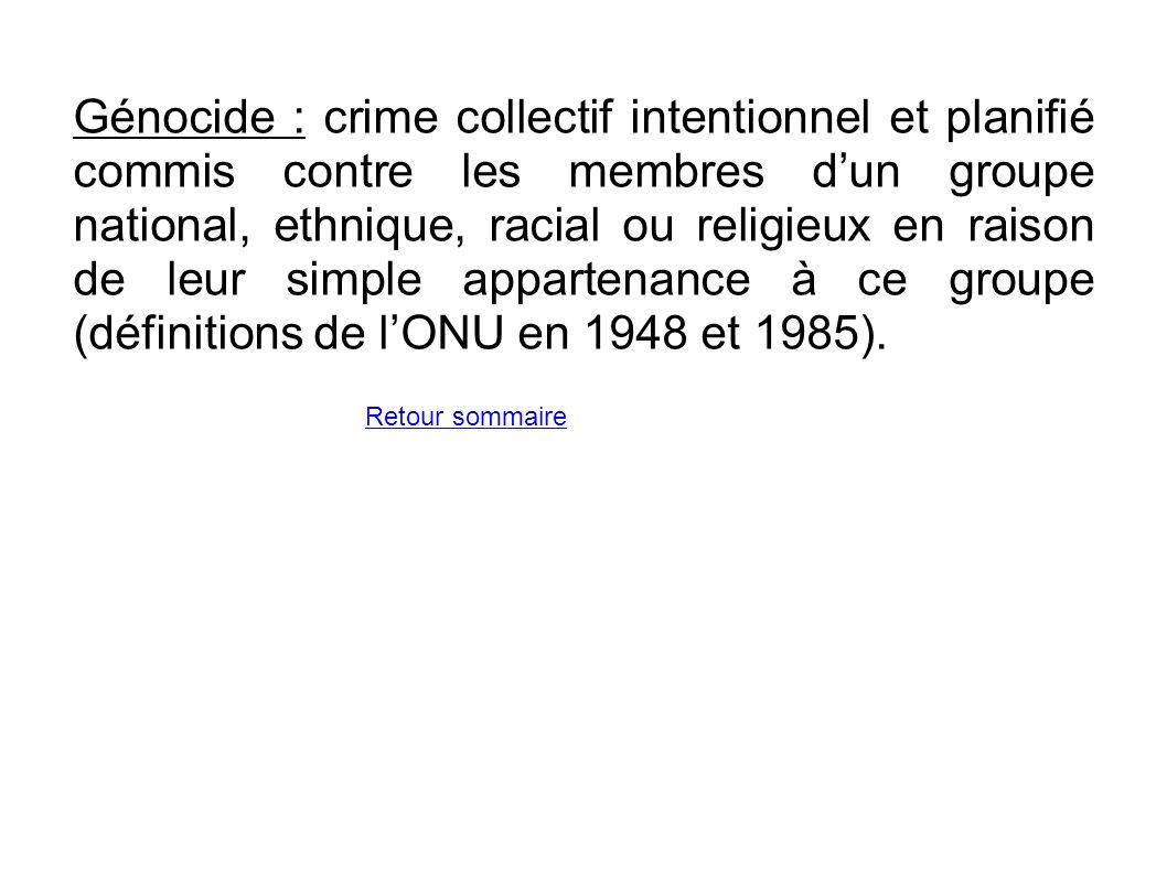 Génocide : crime collectif intentionnel et planifié commis contre les membres dun groupe national, ethnique, racial ou religieux en raison de leur sim
