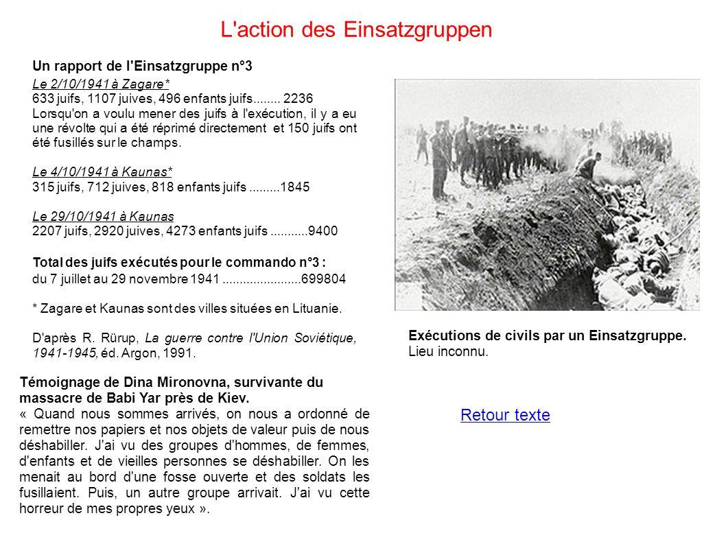 L'action des Einsatzgruppen Un rapport de l'Einsatzgruppe n°3 Le 2/10/1941 à Zagare* 633 juifs, 1107 juives, 496 enfants juifs........ 2236 Lorsqu'on