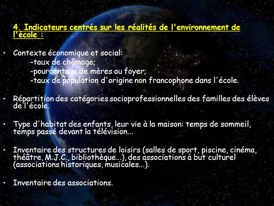 4. Indicateurs centrés sur les réalités de l'environnement de l'école : Contexte économique et social: -taux de chômage; -pourcentage de mères au foye