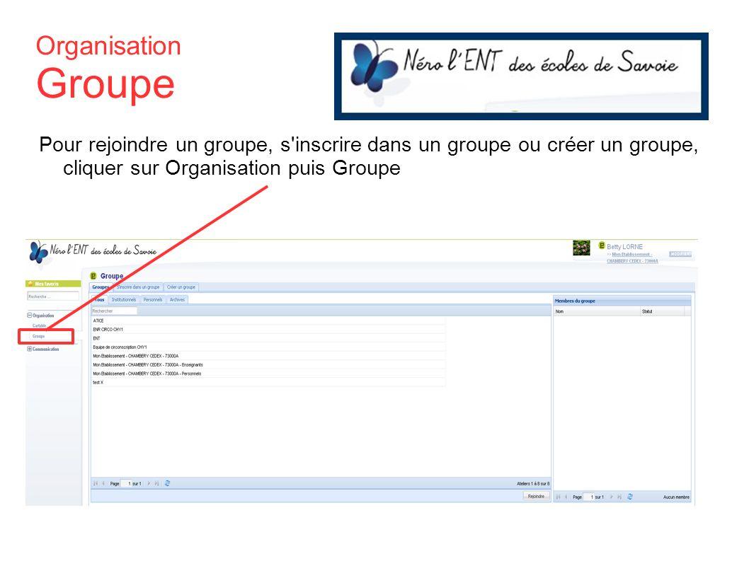 Pour rejoindre un groupe, s'inscrire dans un groupe ou créer un groupe, cliquer sur Organisation puis Groupe Organisation Groupe