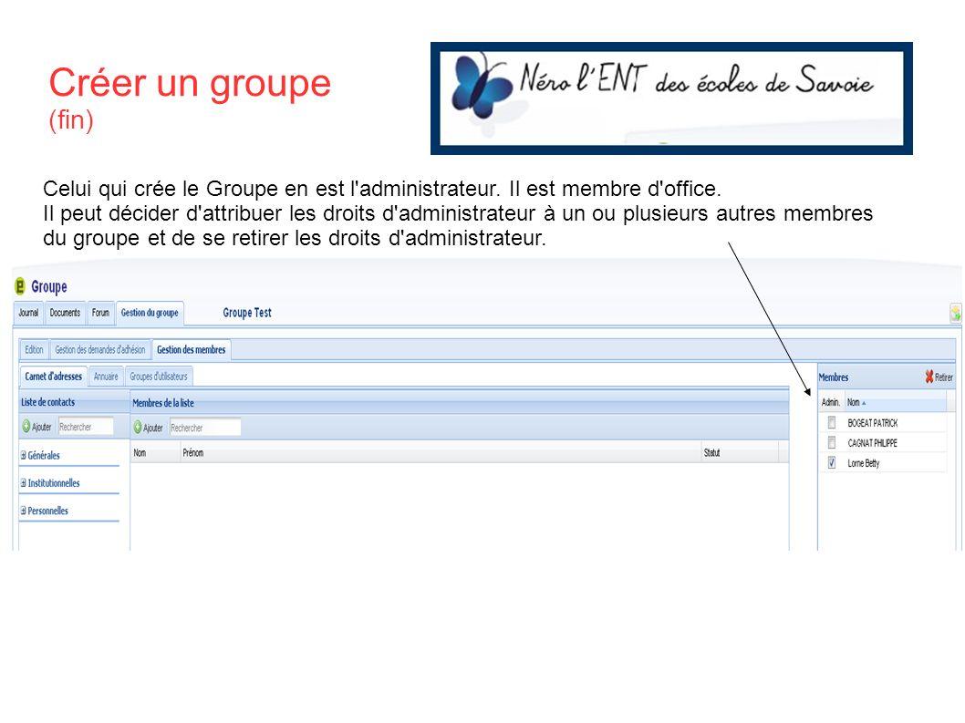 Créer un groupe (fin) Celui qui crée le Groupe en est l'administrateur. Il est membre d'office. Il peut décider d'attribuer les droits d'administrateu