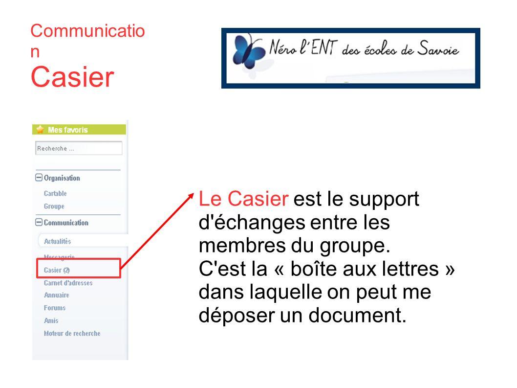 Le Casier est le support d'échanges entre les membres du groupe. C'est la « boîte aux lettres » dans laquelle on peut me déposer un document. Communic