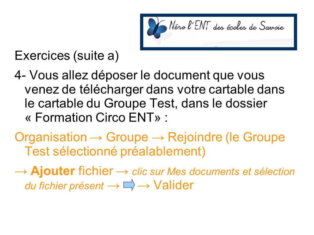 Exercices (suite a) 4- Vous allez déposer le document que vous venez de télécharger dans votre cartable dans le cartable du Groupe Test, dans le dossi