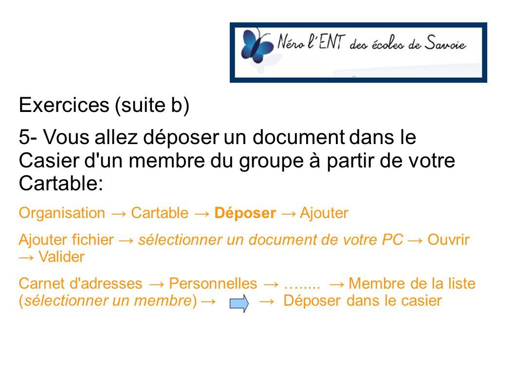 Exercices (suite b) 5- Vous allez déposer un document dans le Casier d'un membre du groupe à partir de votre Cartable: Organisation Cartable Déposer A
