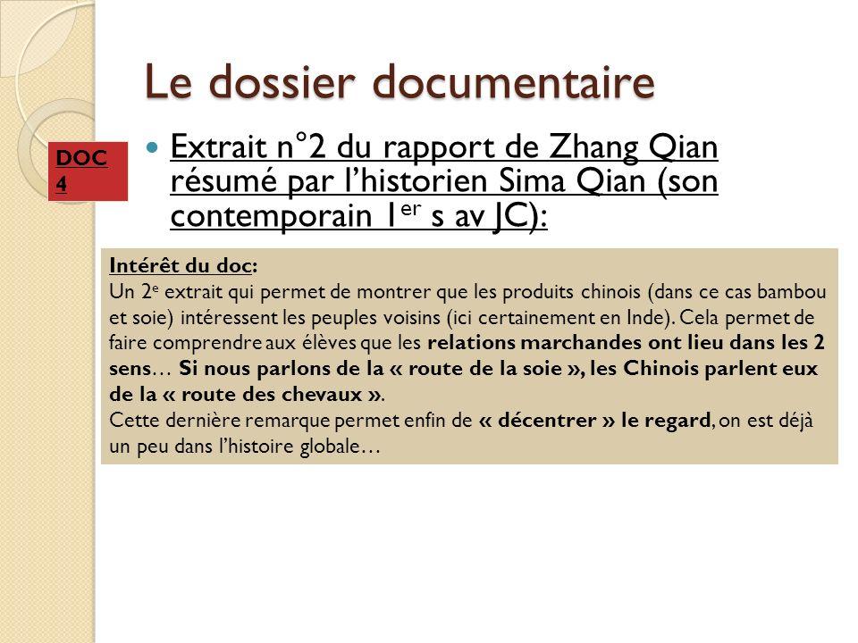 Le dossier documentaire Extrait n°2 du rapport de Zhang Qian résumé par lhistorien Sima Qian (son contemporain 1 er s av JC): Intérêt du doc: Un 2 e e