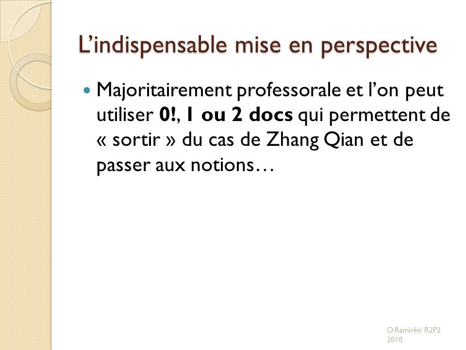 Lindispensable mise en perspective Majoritairement professorale et lon peut utiliser 0!, 1 ou 2 docs qui permettent de « sortir » du cas de Zhang Qian