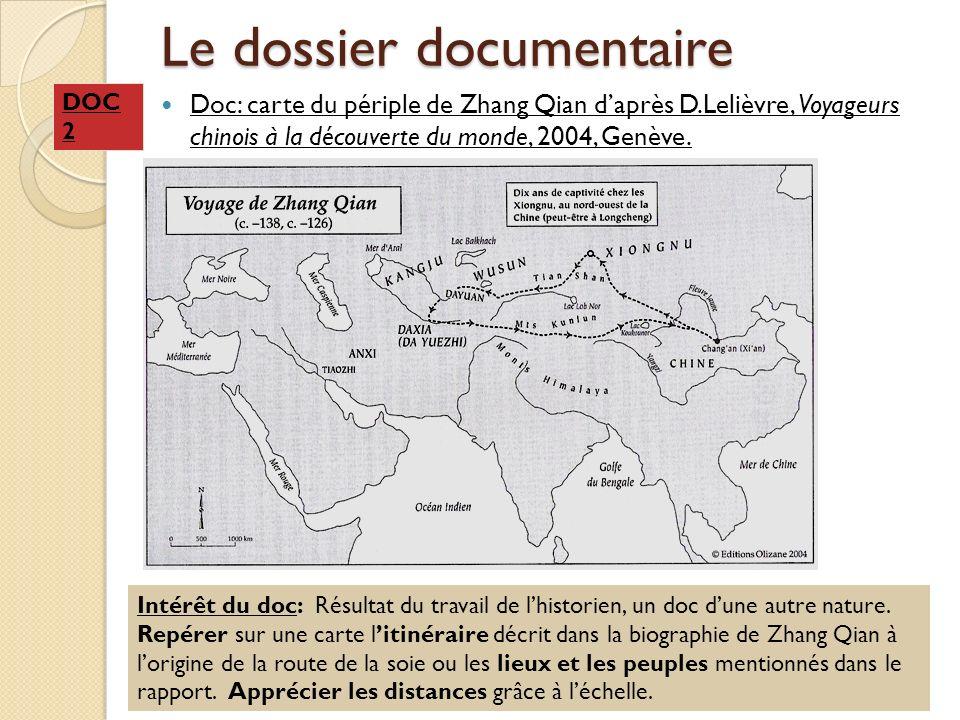 Le dossier documentaire Doc: carte du périple de Zhang Qian daprès D.Lelièvre, Voyageurs chinois à la découverte du monde, 2004, Genève. Intérêt du do