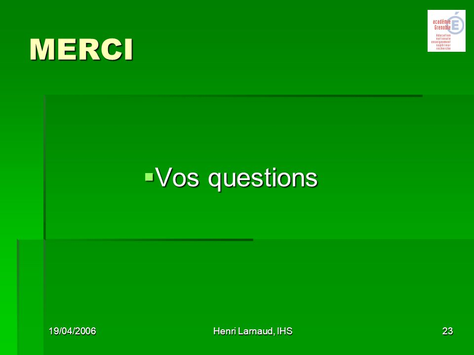 19/04/2006Henri Larnaud, IHS23 MERCI Vos questions Vos questions