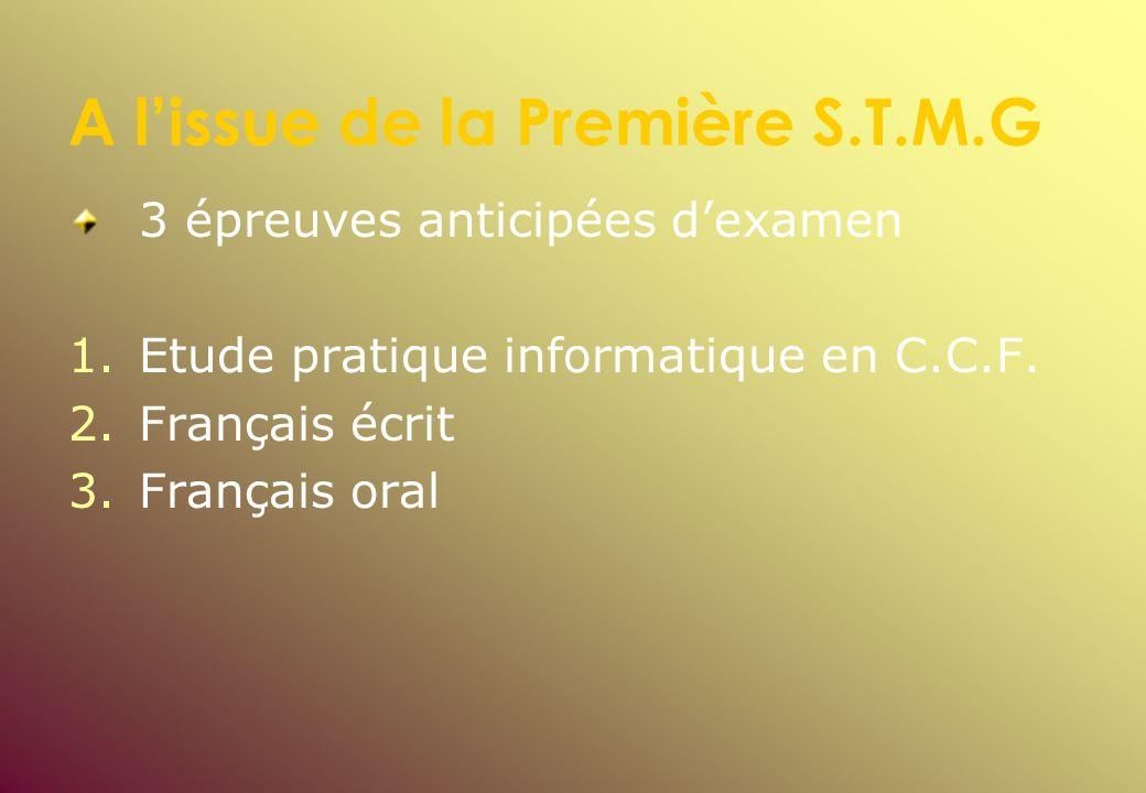 A lissue de la Première S.T.M.G 3 épreuves anticipées dexamen 1. 1.Etude pratique informatique en C.C.F. 2. 2.Français écrit 3. 3.Français oral
