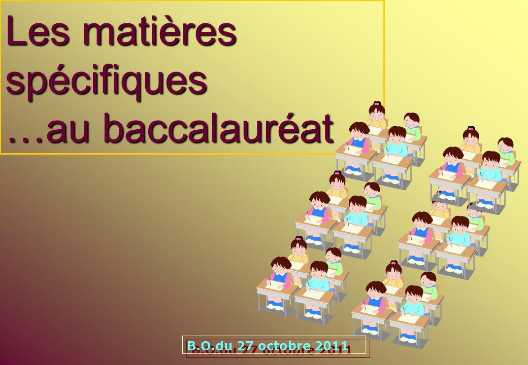 Les matières spécifiques …au baccalauréat B.O.du 27 octobre 2011