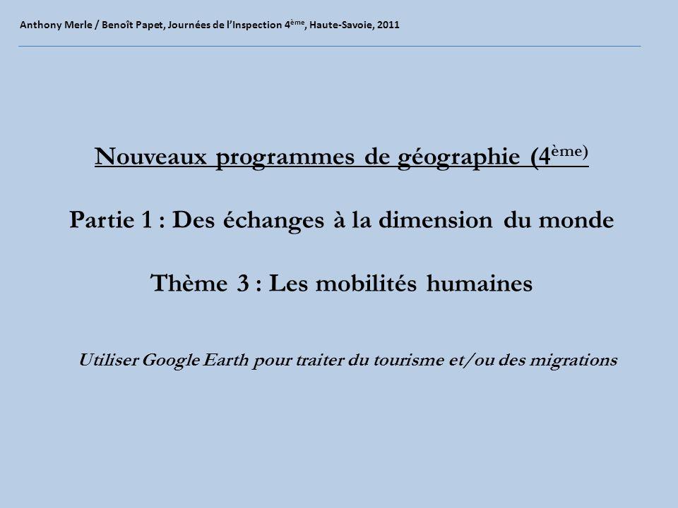 Nouveaux programmes de géographie (4 ème) Partie 1 : Des échanges à la dimension du monde Thème 3 : Les mobilités humaines Anthony Merle / Benoît Pape