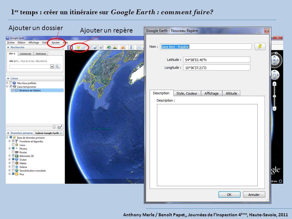 Anthony Merle / Benoît Papet,, Journées de lInspection 4 ème, Haute-Savoie, 2011 1 er temps : créer un itinéraire sur Google Earth : comment faire.