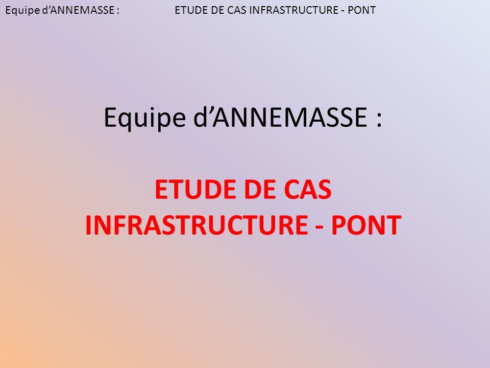 Equipe dANNEMASSE : ETUDE DE CAS INFRASTRUCTURE - PONT Equipe dANNEMASSE : ETUDE DE CAS INFRASTRUCTURE - PONT