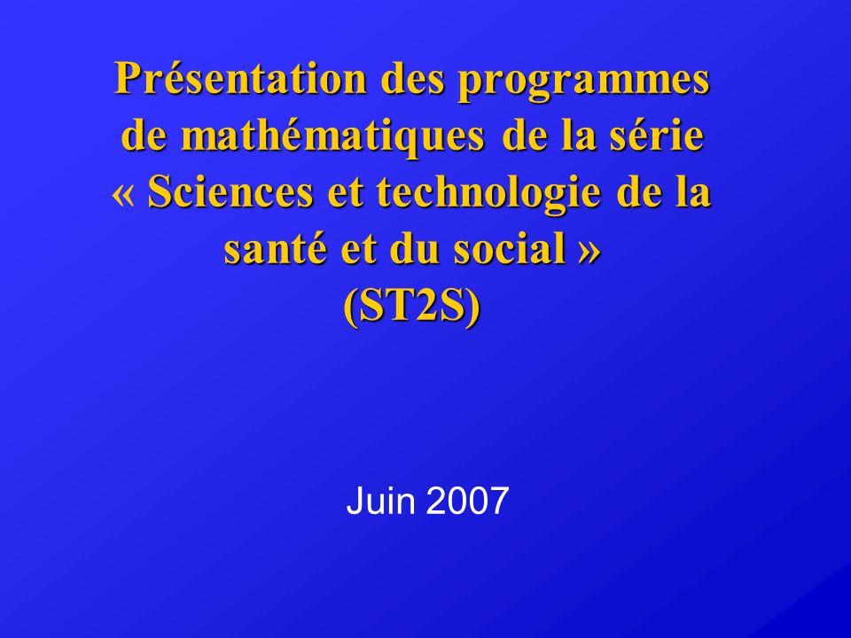 Présentation des programmes de mathématiques de la série Sciences et technologie de la santé et du social » (ST2S) Présentation des programmes de math