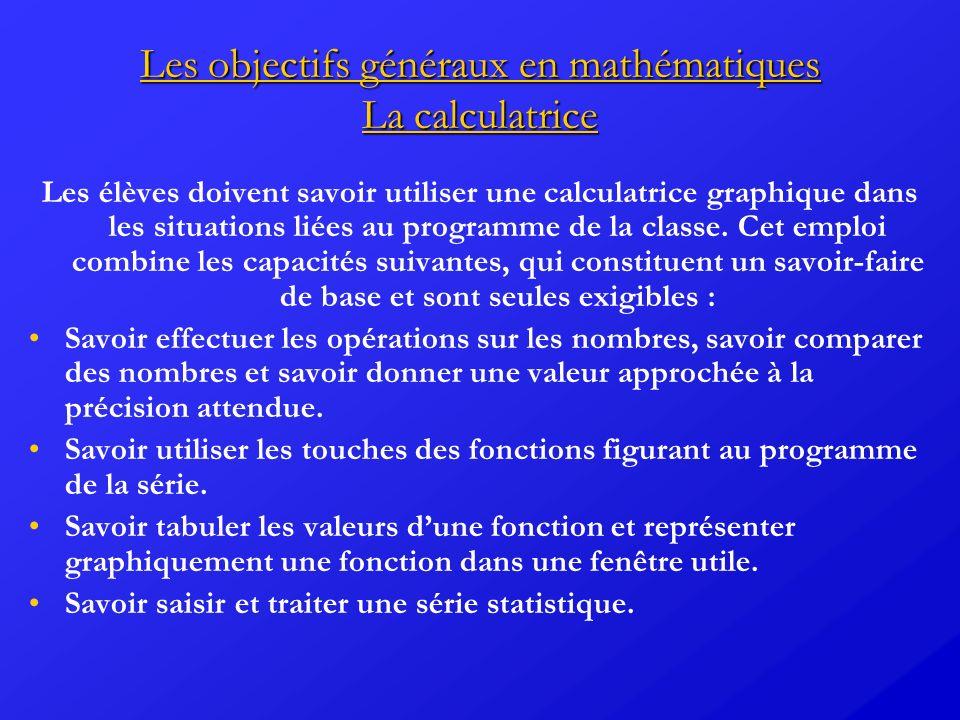 Les objectifs généraux en mathématiques La calculatrice Les élèves doivent savoir utiliser une calculatrice graphique dans les situations liées au pro