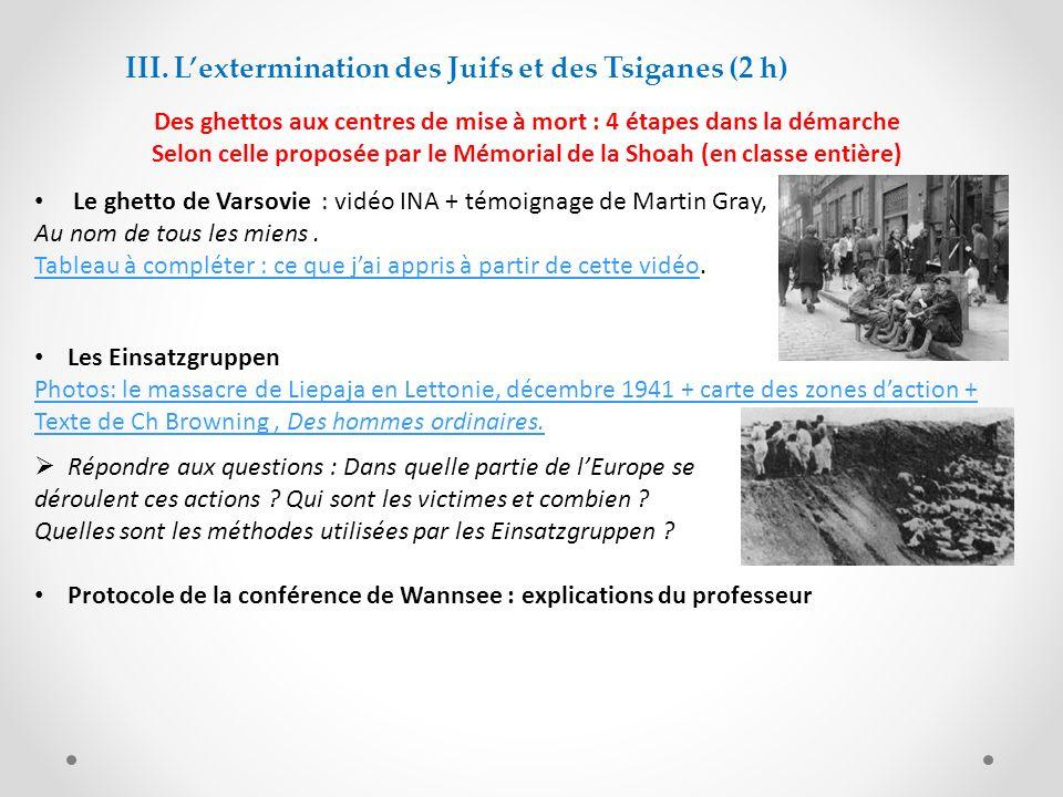 III. Lextermination des Juifs et des Tsiganes (2 h) Des ghettos aux centres de mise à mort : 4 étapes dans la démarche Selon celle proposée par le Mém