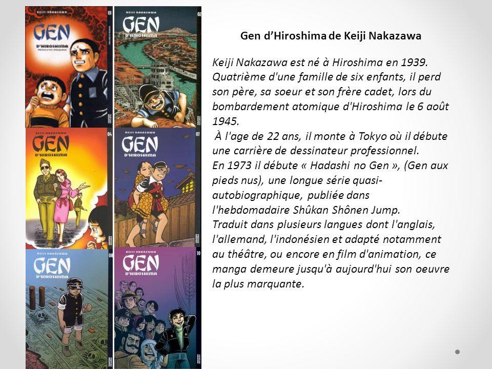 Gen dHiroshima de Keiji Nakazawa Keiji Nakazawa est né à Hiroshima en 1939. Quatrième d'une famille de six enfants, il perd son père, sa soeur et son