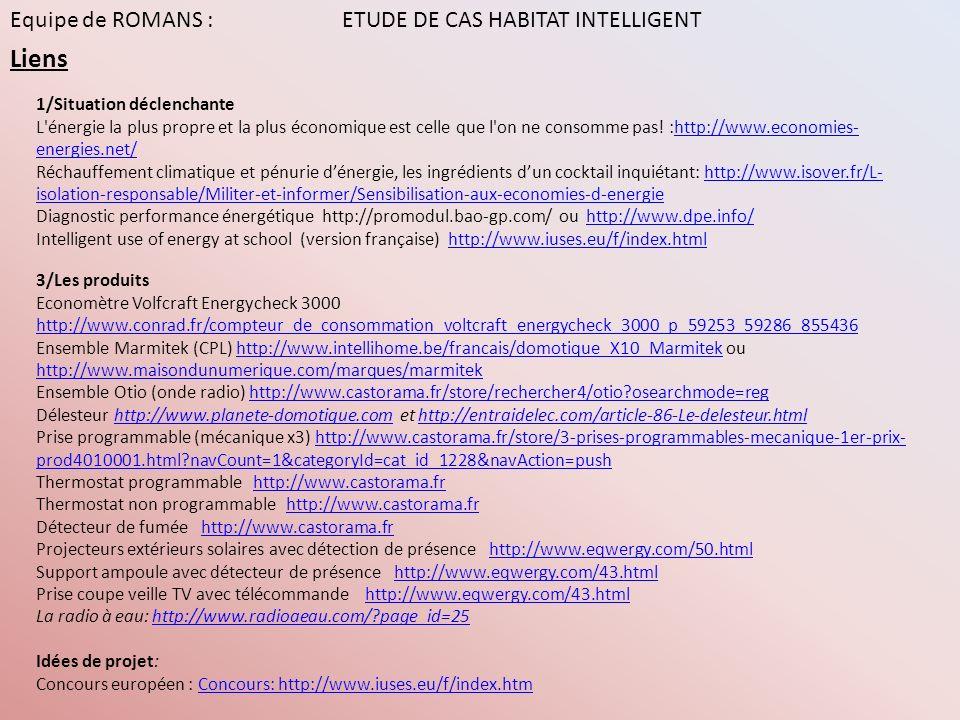 Equipe de ROMANS : ETUDE DE CAS HABITAT INTELLIGENT Liens 1/Situation déclenchante L'énergie la plus propre et la plus économique est celle que l'on n