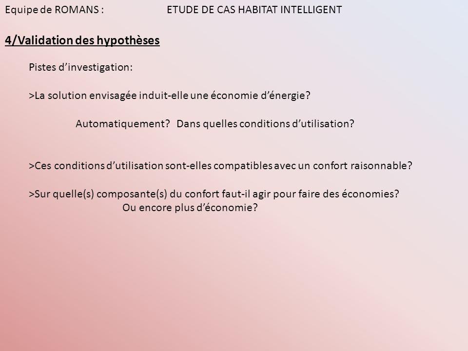 Equipe de ROMANS : ETUDE DE CAS HABITAT INTELLIGENT 4/Validation des hypothèses Pistes dinvestigation: >La solution envisagée induit-elle une économie